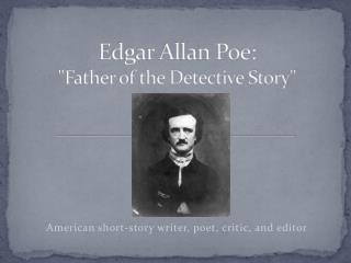 "Edgar  Allan Poe: ""Father of the Detective Story"""