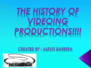 The history of videoing productions!!!!