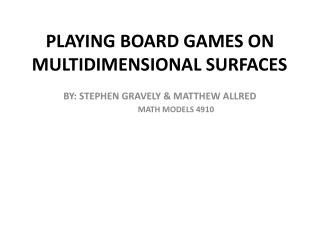 PLAYING BOARD GAMES ON MULTIDIMENSIONAL SURFACES