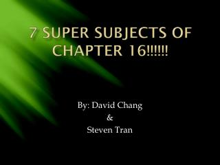 7 Super Subjects of Chapter 16!!!!!!