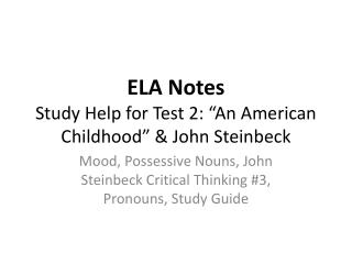 "ELA  Notes Study Help for Test 2: ""An American Childhood"" & John Steinbeck"