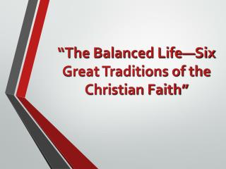 """The Balanced Life—Six Great Traditions of the Christian Faith"""