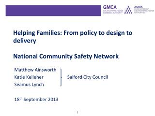 Helping Families: From policy to design to delivery National Community Safety Network
