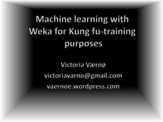 Machine learning with  Weka  for  Kung  fu - training  purposes