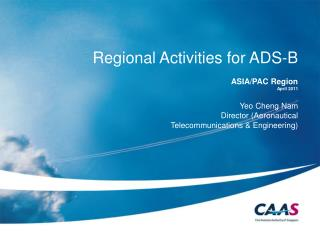 Regional  Activities for ADS-B ASIA/PAC Region April 2011 Yeo Cheng Nam Director (Aeronautical