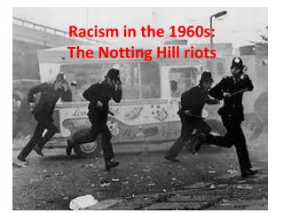 Racism  in the 1960s: The  Notting  Hill  riots