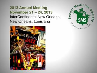 2013 Annual Meeting November 21 – 24, 2013 InterContinental New Orleans New Orleans, Louisiana