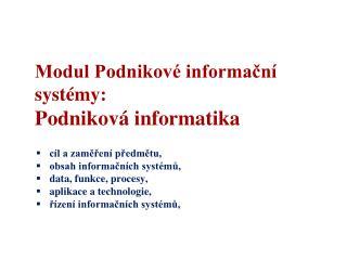 Modul Podnikové informační systémy:  Podniková informatika