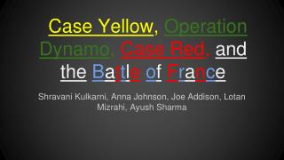 Case Yellow , Operation Dynamo , Case Red , and the B a t t l e o f F r a n c e