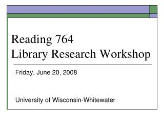 Reading 764 Library Research Workshop