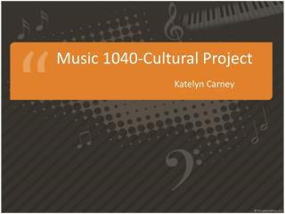 Music 1040-Cultural Project