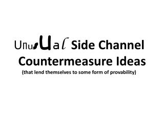 U n u s u a l   Side Channel Countermeasure Ideas