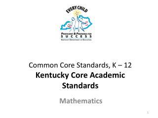 Common Core Standards, K – 12 Kentucky Core Academic Standards