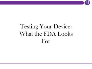 Testing Your Device: What the FDA Looks For