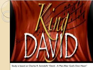 "Study is based on Charles R. Swindoll's ""David – A Man After God's Own Heart"""