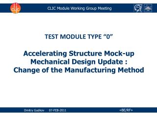"TEST MODULE TYPE ""0"" Accelerating Structure Mock-up Mechanical Design Update :"