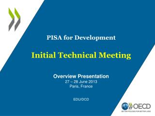 PISA for Development Initial Technical Meeting Overview Presentation 27 – 28 June 2013