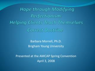 Hope through Modifying Perfectionism:  Helping Clients Teach Themselves Correct Doctrine