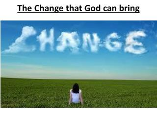 The Change that God can  bring