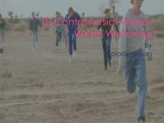 10 Controversial Videos Worth Watching