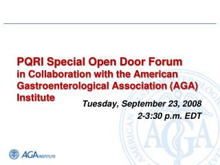 PQRI Special Open Door Forum    in Collaboration with the American Gastroenterological Association (AGA) Institute