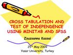 CROSS TABULATION AND TEST OF INDEPENDENCE USING MINITAB AND SPSS