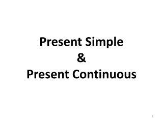 Present Simple & Present Continuous