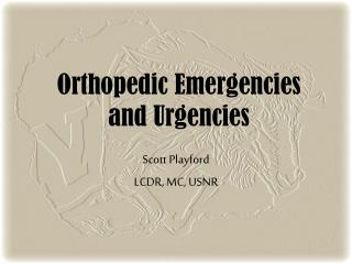 Orthopedic Emergencies and Urgencies