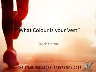 """ What  Colour  is your Vest"""