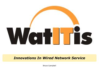 Innovations In Wired Network Service