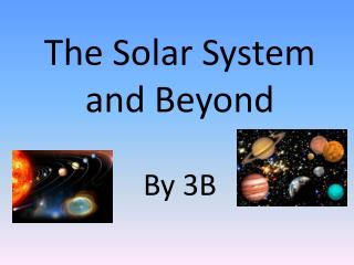 The Solar System and Beyond By 3B