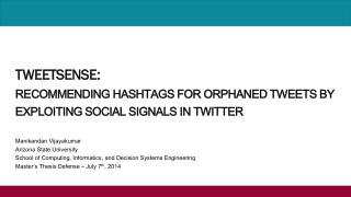 TWEETSENSE:  RECOMMENDING HASHTAGS FOR ORPHANED TWEETS BY EXPLOITING SOCIAL SIGNALS IN TWITTER
