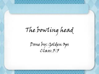 The bowling head