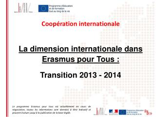 La dimension internationale dans Erasmus pour Tous :  Transition 2013 - 2014