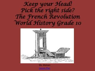 Keep your Head! Pick the right side? The French Revolution World History Grade 10