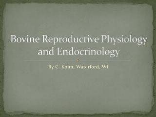 Bovine Reproductive Physiology and Endocrinology