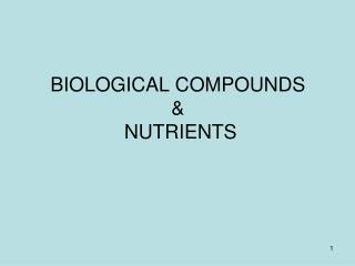 BIOLOGICAL COMPOUNDS  &  NUTRIENTS