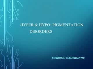 hyper & hypo- pigmentation            	DISORDERS