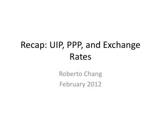 Recap : UIP, PPP, and Exchange  Rates