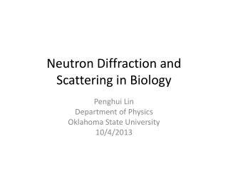 Neutron  Diffraction and Scattering  in Biology