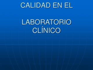 CALIDAD. CALIDAD EN EL  LABORATORIO CLÍNICO