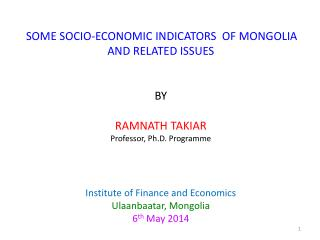 SOME SOCIO-ECONOMIC INDICATORS  OF MONGOLIA AND RELATED ISSUES  BY RAMNATH TAKIAR