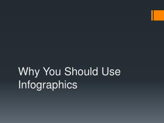 Why You Should Use  Infographics