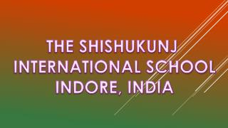 THE SHISHUKUNJ  INTERNATIONAL SCHOOL INDORE, INDIA