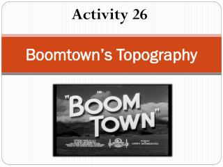 Boomtown's Topography