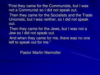"""First they came for the Communists, but I was not a Communist so I did not speak out."