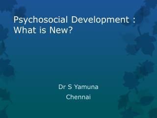 Psychosocial Development : What is New?