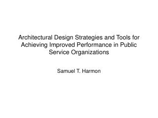 Architectural Design Strategies and Tools for Achieving Improved Performance in Public Service Organizations