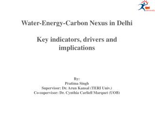 Water-Energy-Carbon Nexus in Delhi Key indicators, drivers and implications By: Pratima Singh