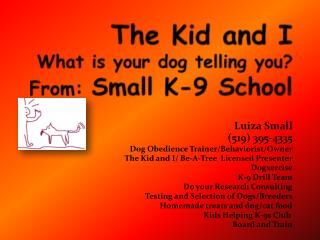 The Kid and I What is your dog telling you? From:  Small K-9 School